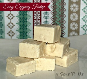 4 Sons 'R' Us: Easy Eggnog Fudge
