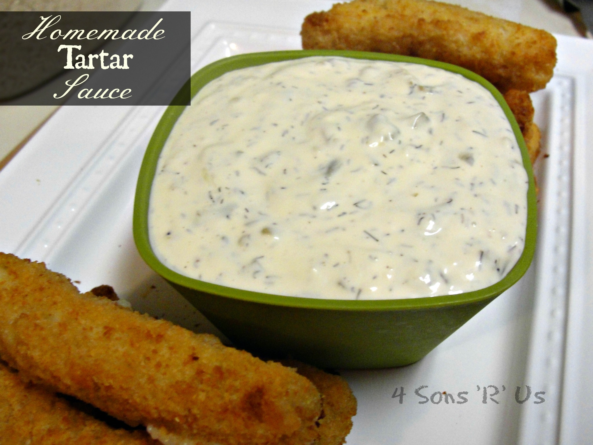 Homemade Tartar Sauce | 4 Sons 'R' Us